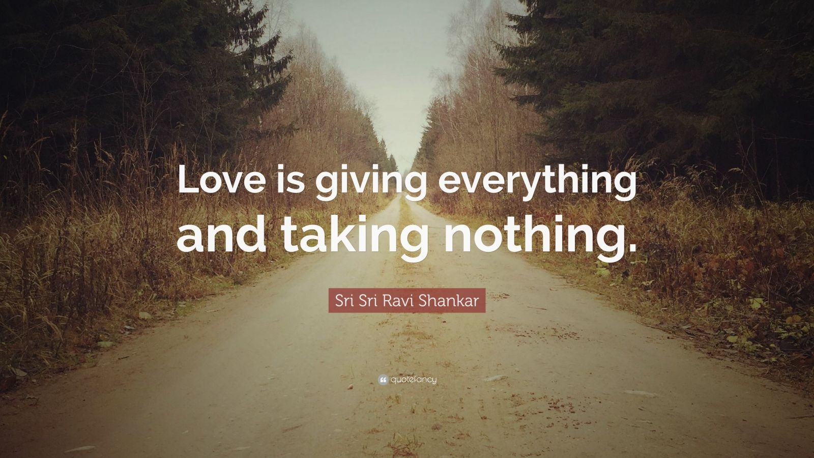 """Sri Sri Ravi Shankar Quote: """"Love is giving everything and taking nothing."""""""