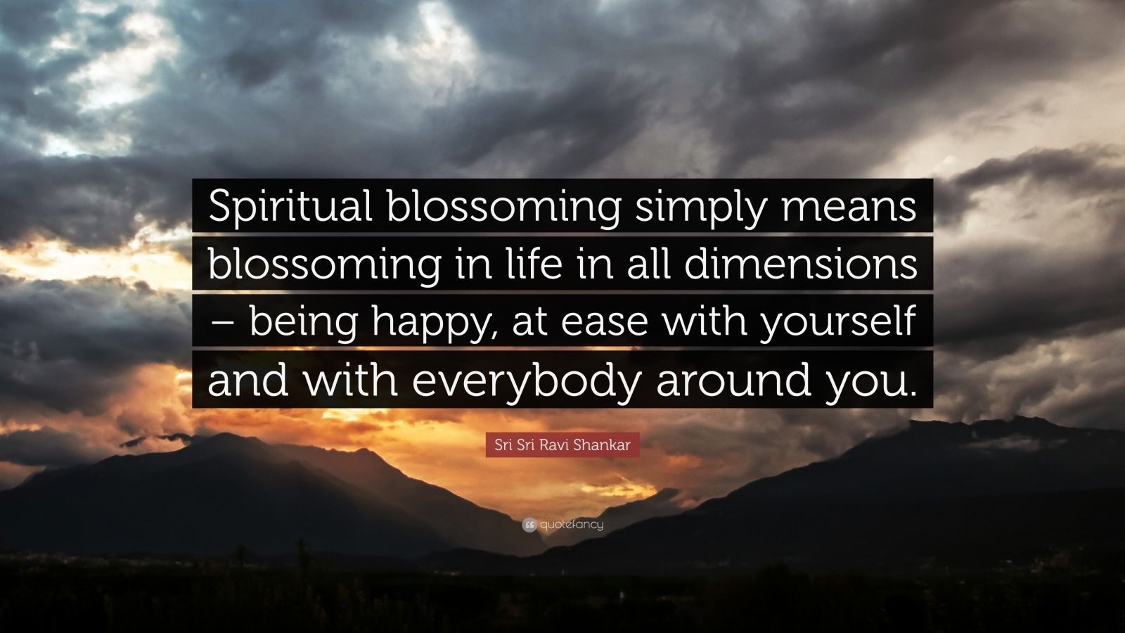 """Sri Sri Ravi Shankar Quote: """"Spiritual blossoming simply means blossoming in life in all dimensions – being happy, at ease with yourself and with everybody around you."""""""