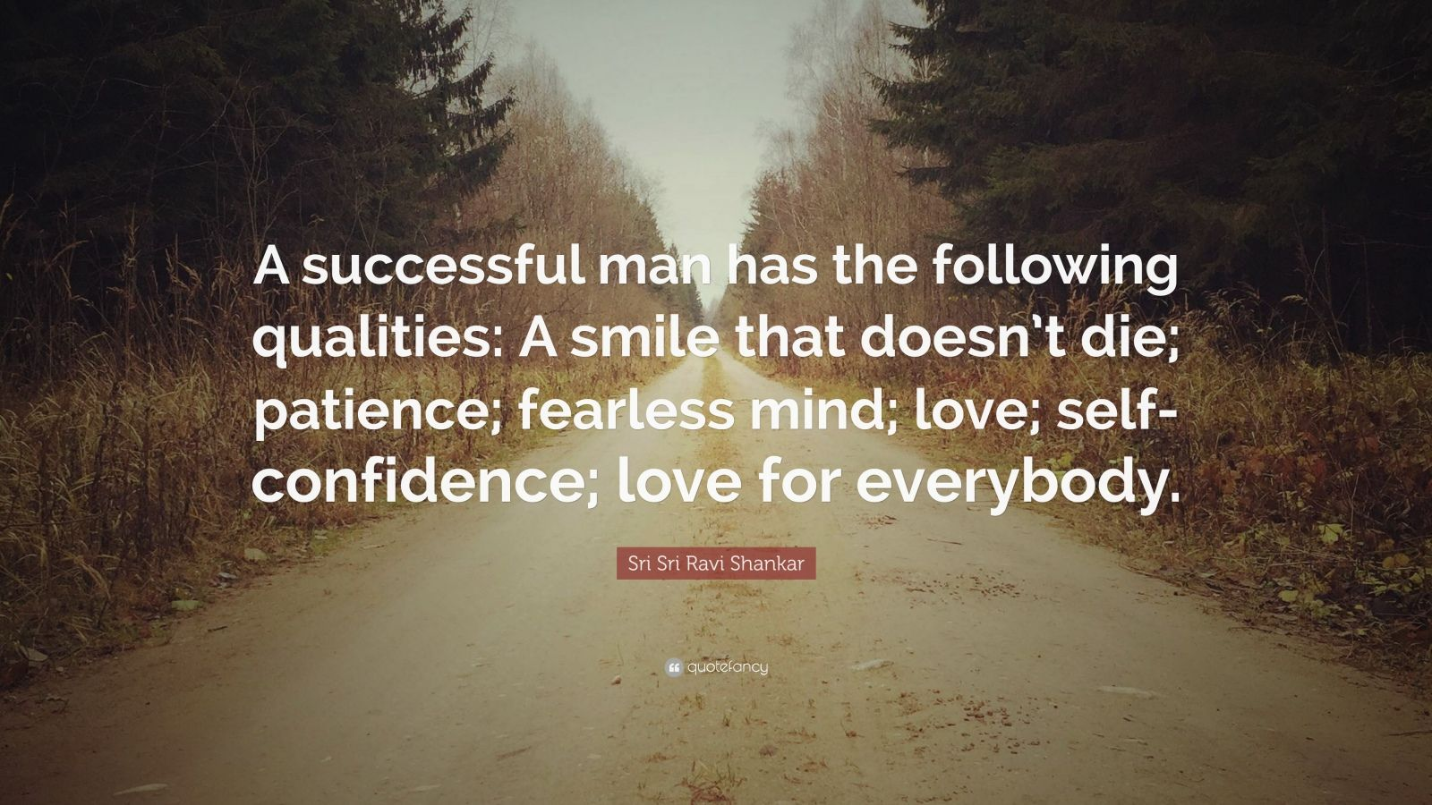 "Sri Sri Ravi Shankar Quote: ""A successful man has the following qualities: A smile that doesn't die; patience; fearless mind; love; self- confidence; love for everybody."""
