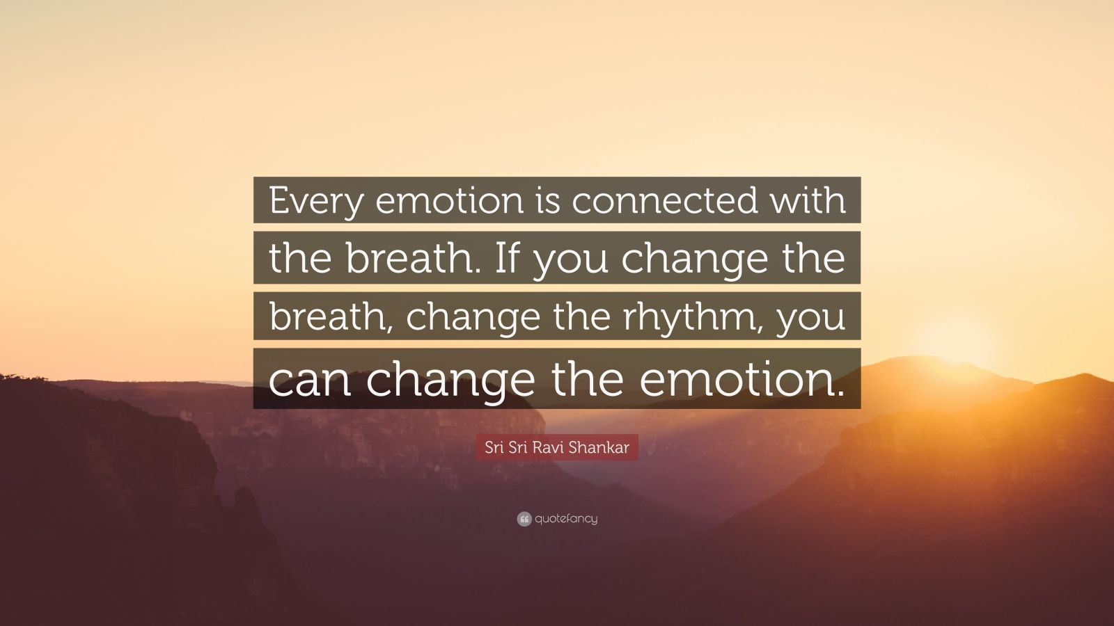 "Sri Sri Ravi Shankar Quote: ""Every emotion is connected with the breath. If you change the breath, change the rhythm, you can change the emotion."""