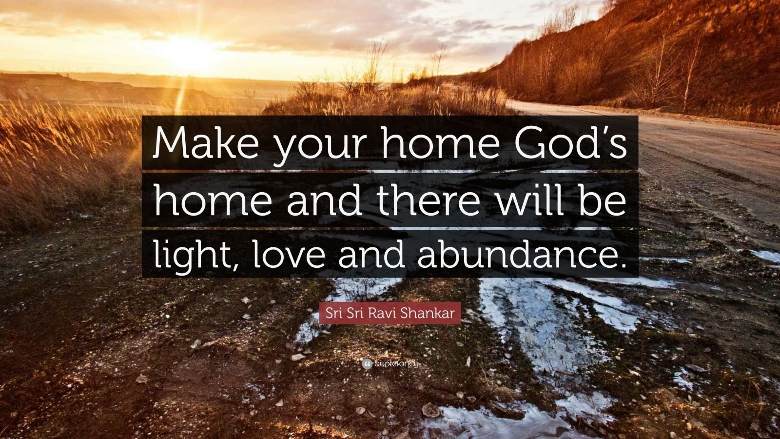 """Sri Sri Ravi Shankar Quote: """"Make your home God's home and there will be light, love and abundance."""""""