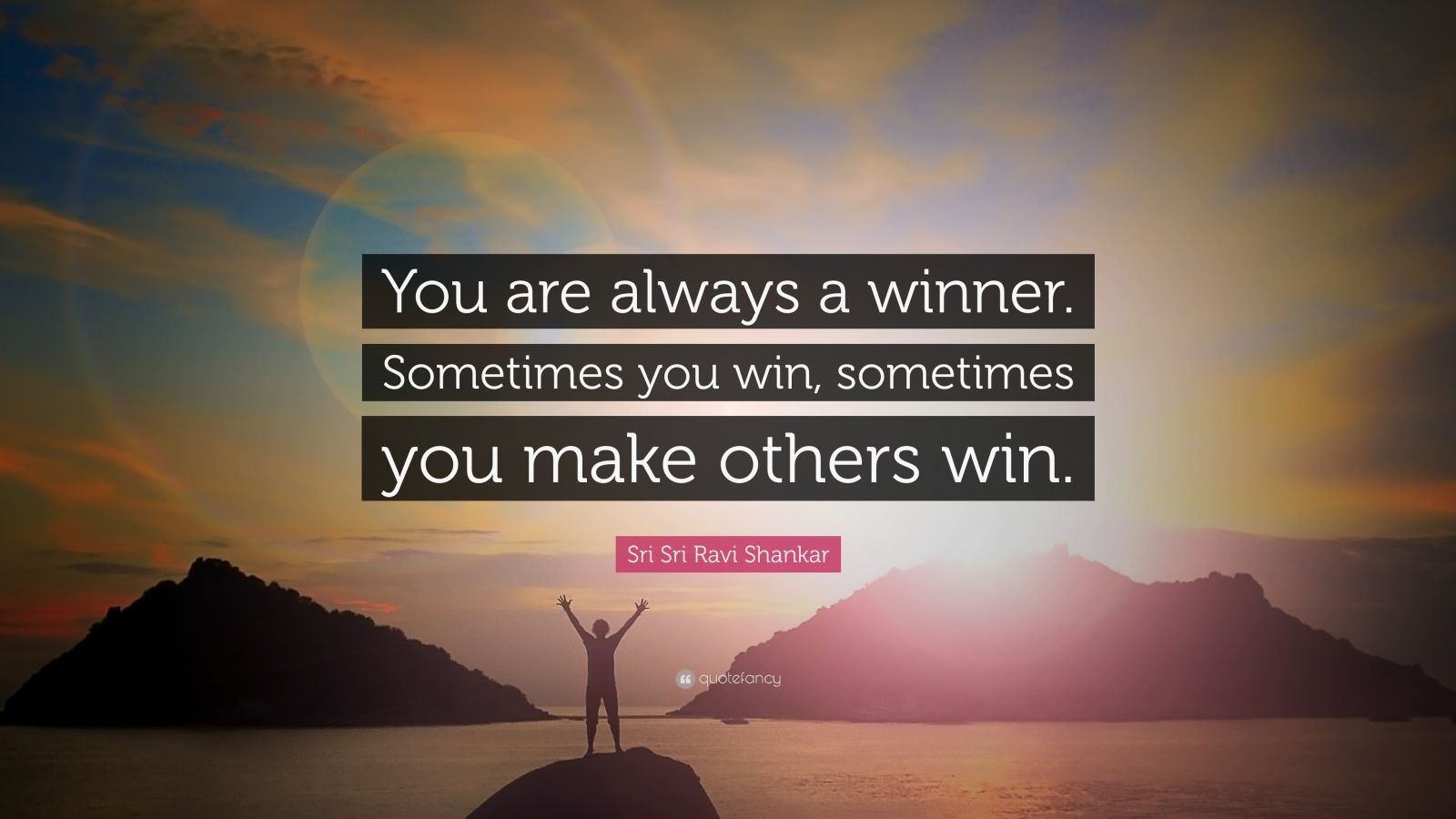 "Sri Sri Ravi Shankar Quote: ""You are always a winner. Sometimes you win, sometimes you make others win."""