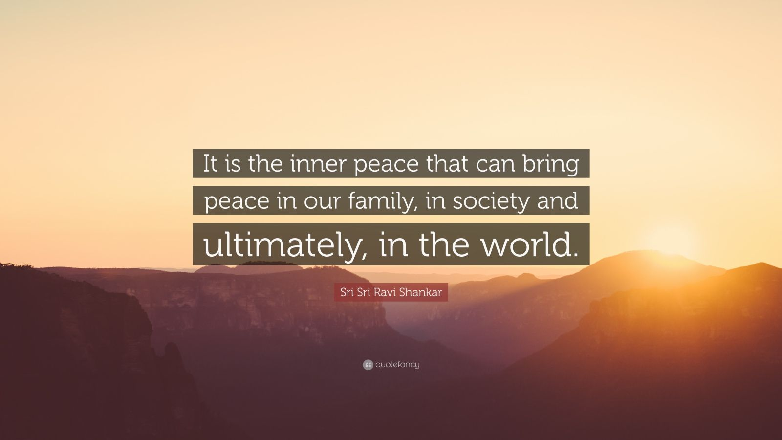 """Sri Sri Ravi Shankar Quote: """"It is the inner peace that can bring peace in our family, in society and ultimately, in the world."""""""