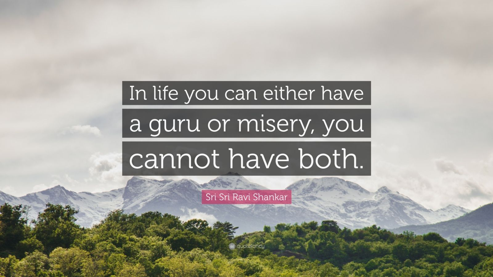 """Sri Sri Ravi Shankar Quote: """"In life you can either have a guru or misery, you cannot have both."""""""