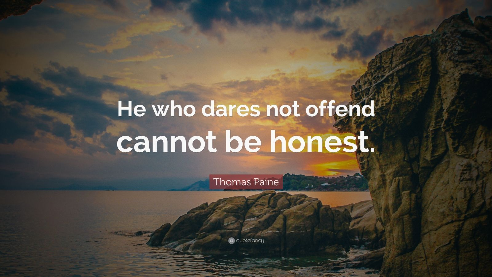 "Thomas Paine Quote: ""He who dares not offend cannot be honest."""