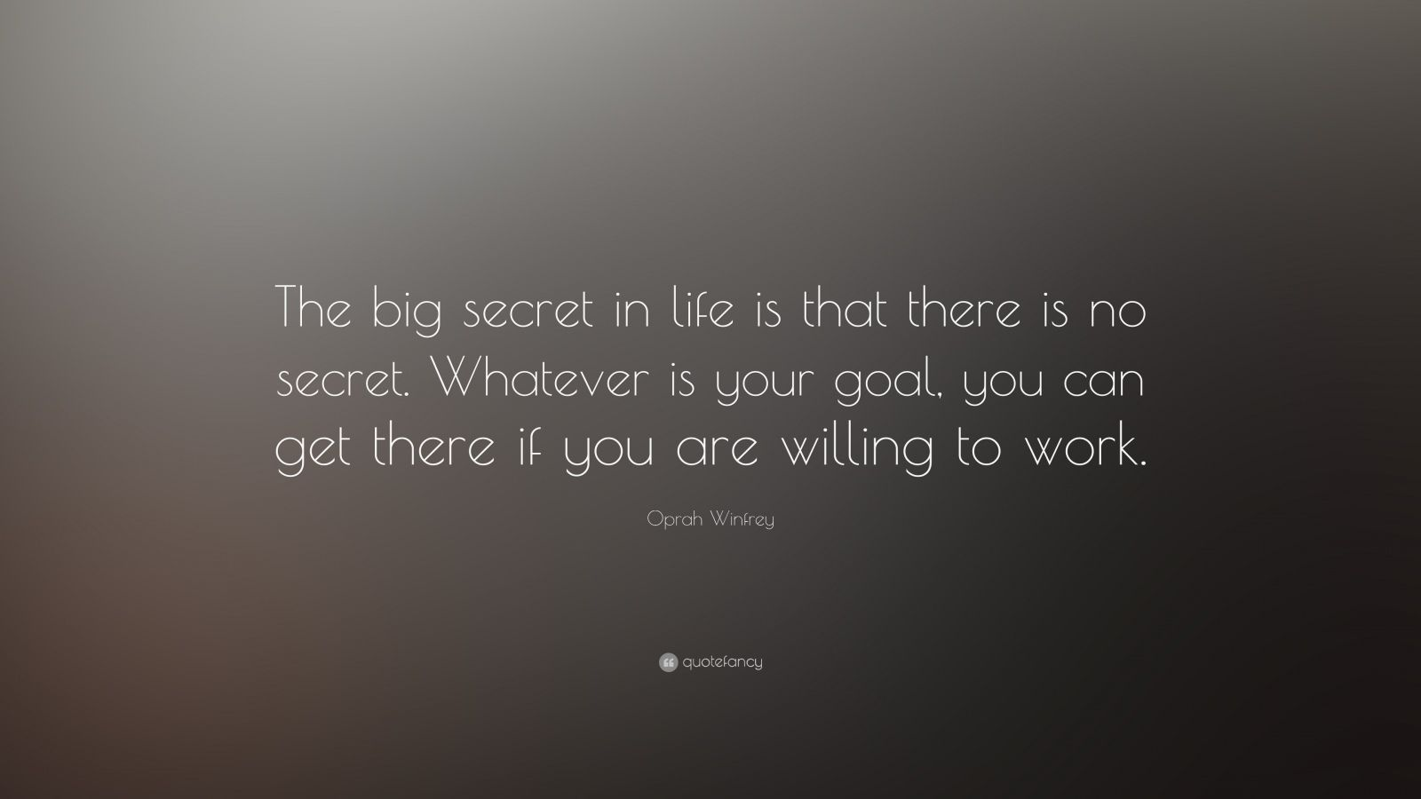 """Oprah Winfrey Quote: """"The big secret in life is that there is no secret. Whatever is your goal, you can get there if you are willing to work."""""""