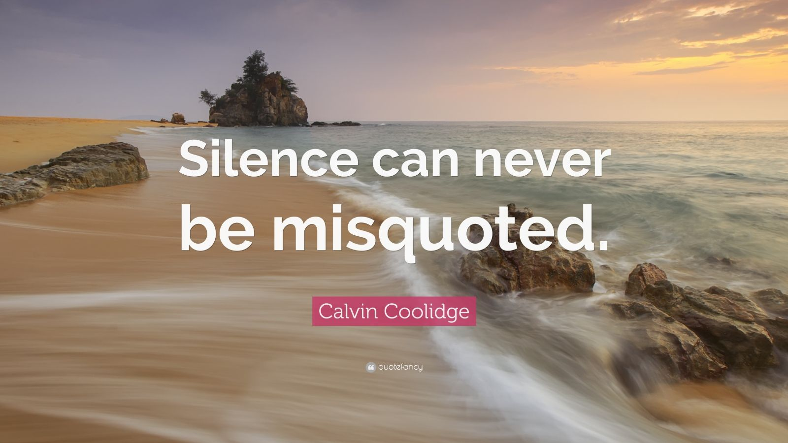 "Calvin Coolidge Quote: ""Silence can never be misquoted."""