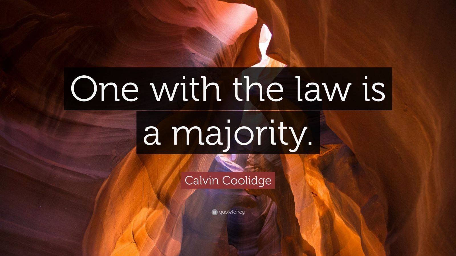 "Calvin Coolidge Quote: ""One with the law is a majority."""