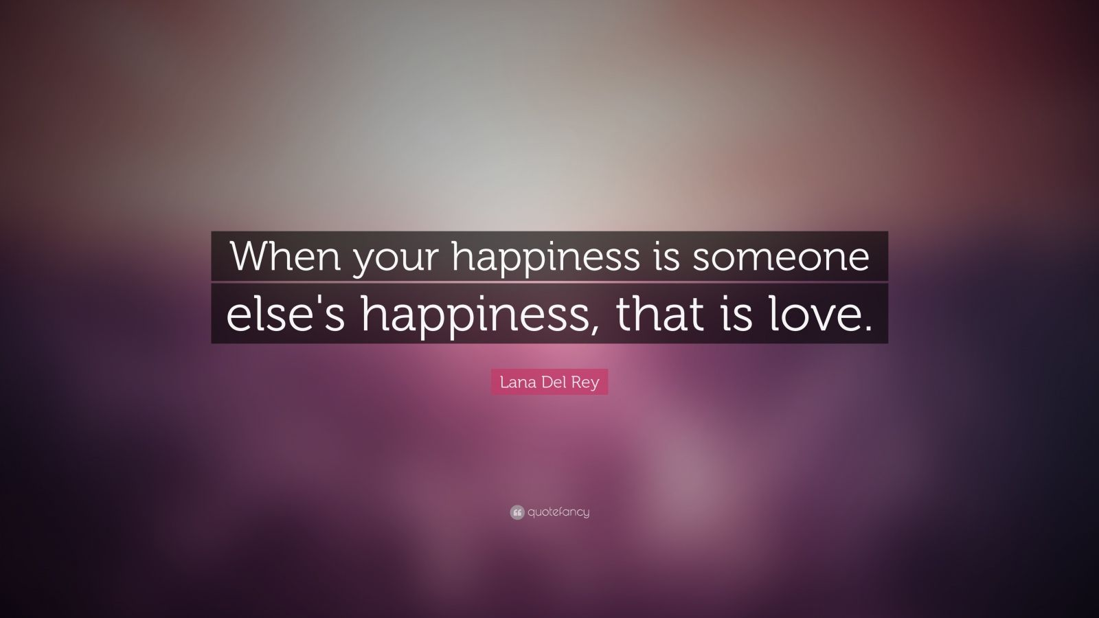 """Lana Del Rey Quote: """"When your happiness is someone else's happiness, that is love."""""""