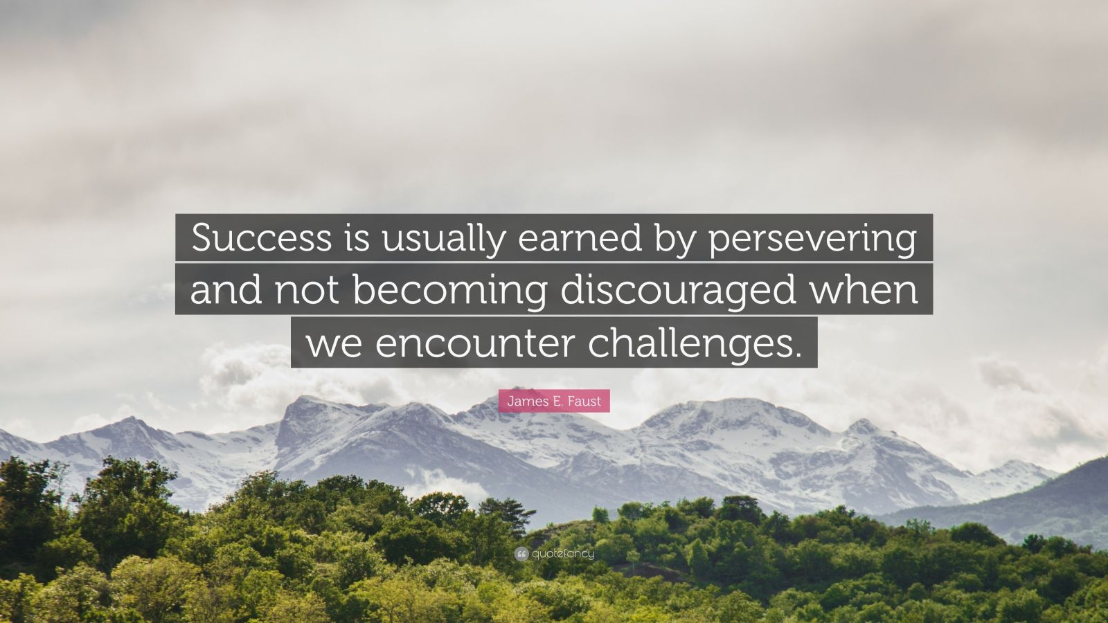 """James E. Faust Quote: """"Success is usually earned by persevering and not becoming discouraged when we encounter challenges."""""""