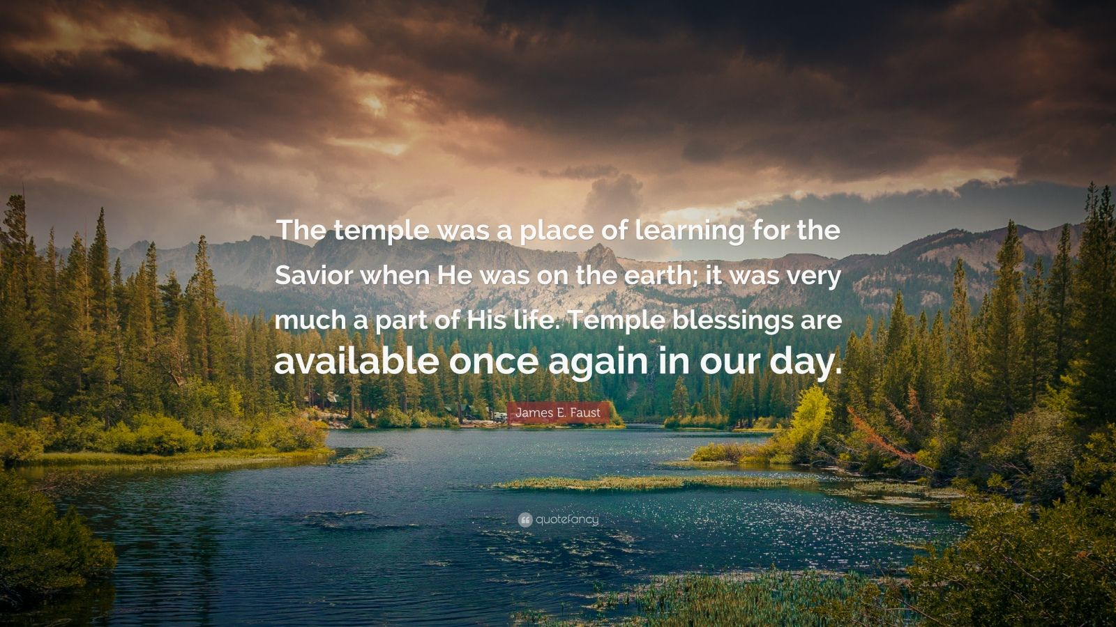 "James E. Faust Quote: ""The temple was a place of learning for the Savior when He was on the earth; it was very much a part of His life. Temple blessings are available once again in our day."""