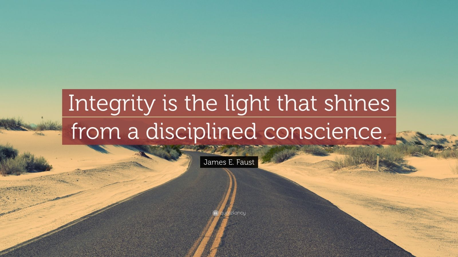 "James E. Faust Quote: ""Integrity is the light that shines from a disciplined conscience."""