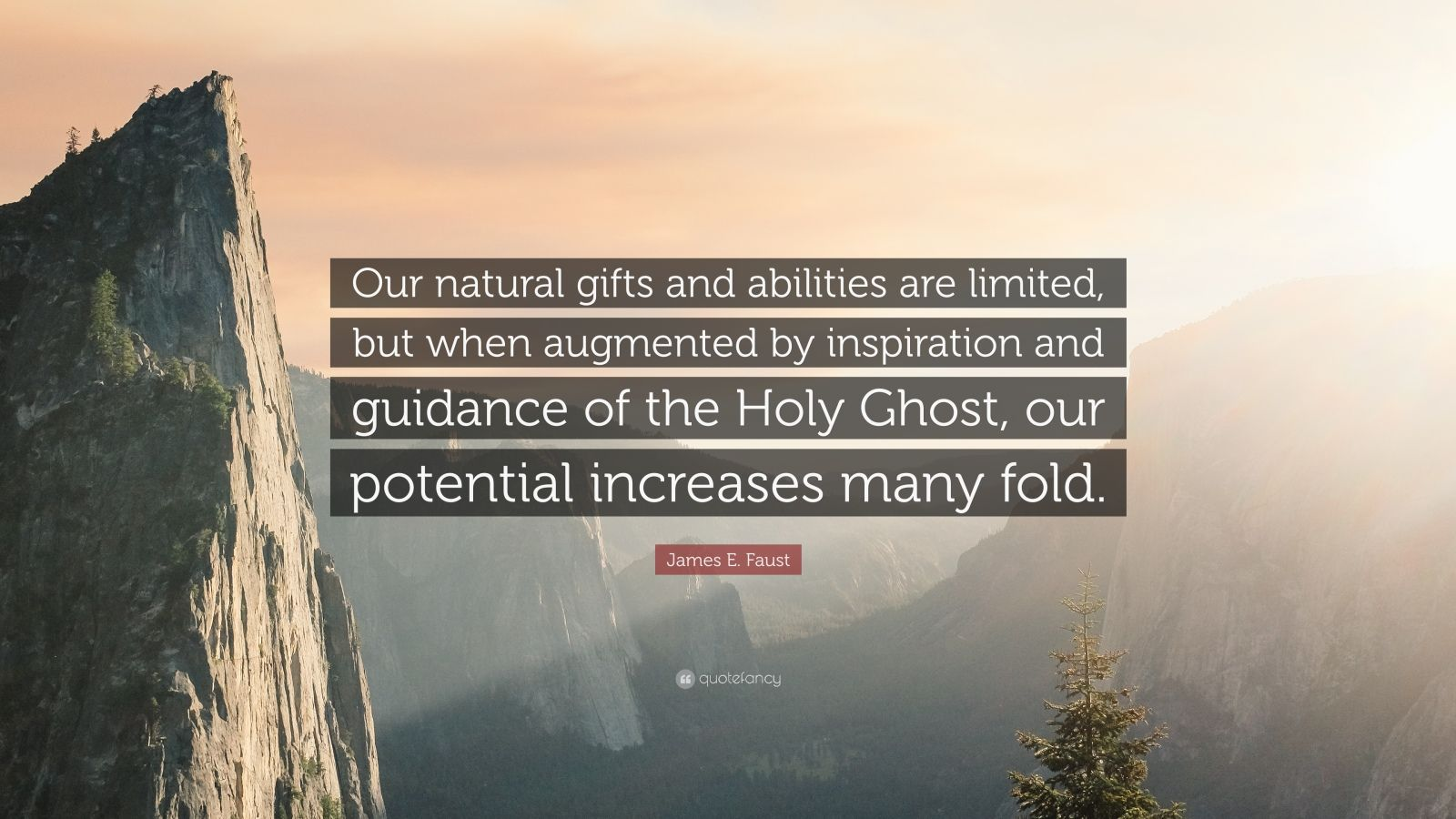 """James E. Faust Quote: """"Our natural gifts and abilities are limited, but when augmented by inspiration and guidance of the Holy Ghost, our potential increases many fold."""""""