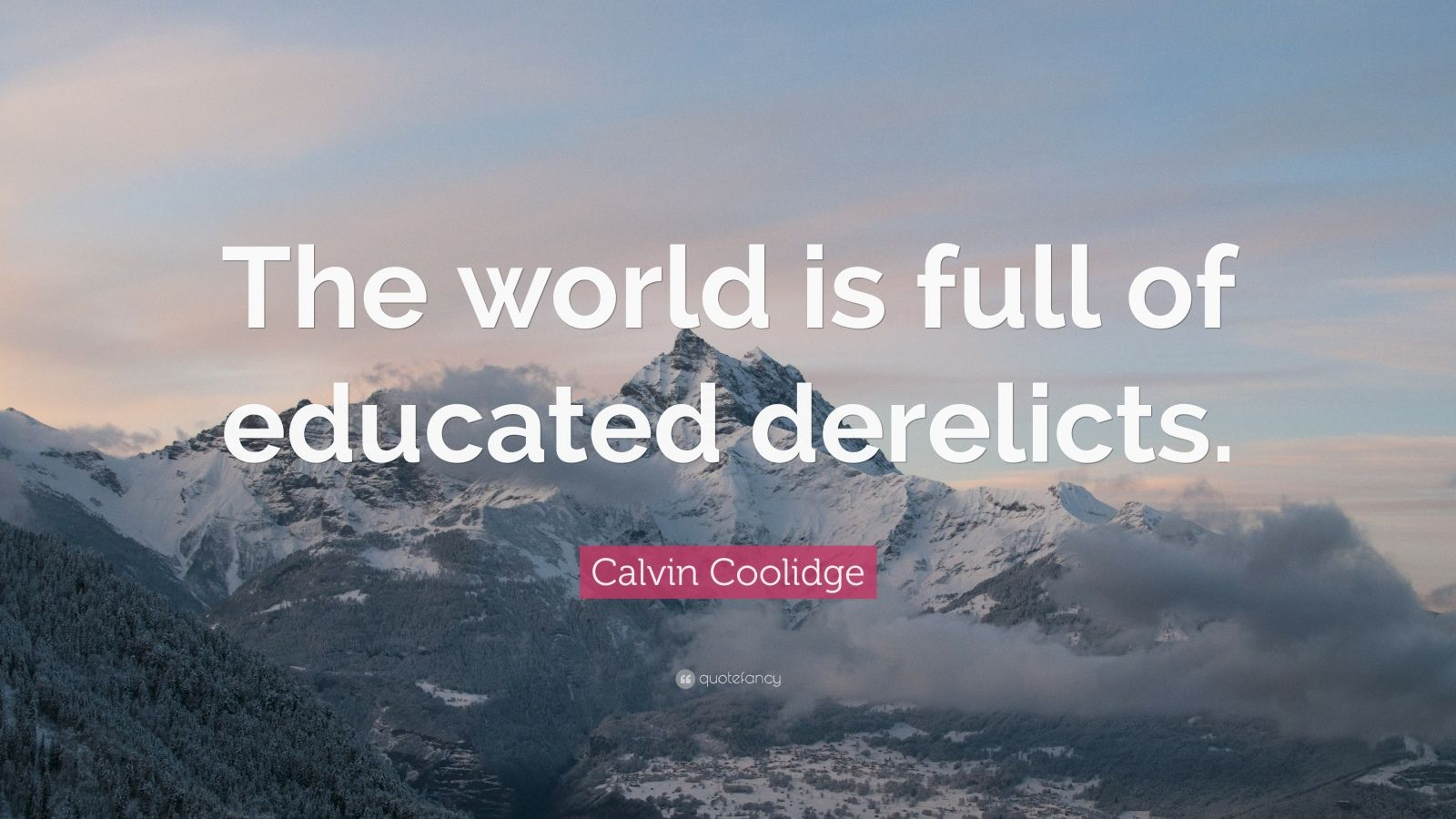 "Calvin Coolidge Quote: ""The world is full of educated derelicts."""