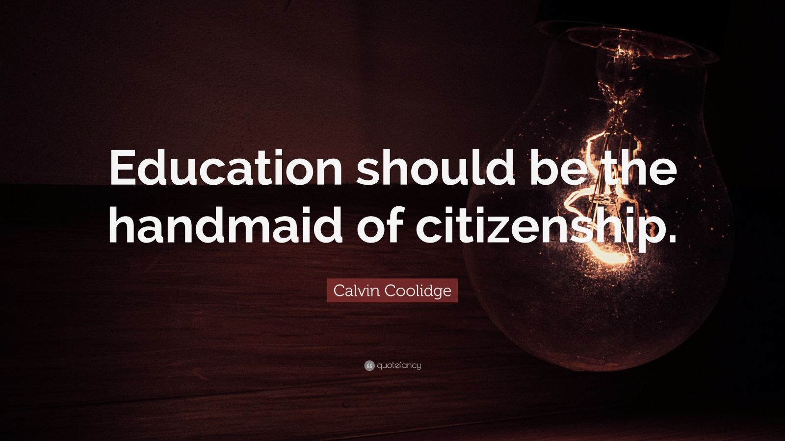 "Calvin Coolidge Quote: ""Education should be the handmaid of citizenship."""