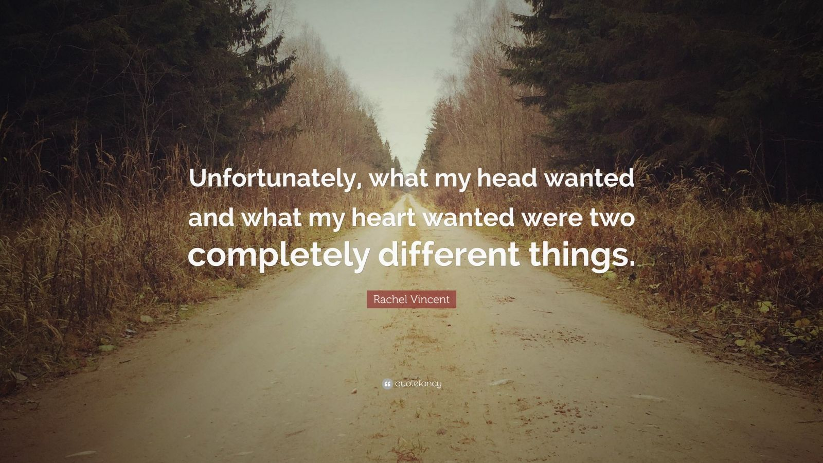 """Rachel Vincent Quote: """"Unfortunately, what my head wanted and what my heart wanted were two completely different things."""""""