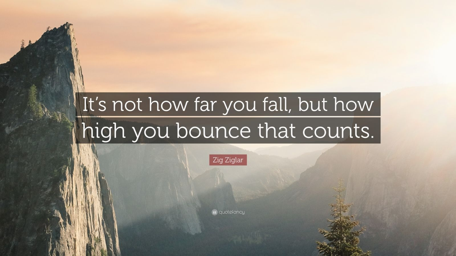 """Zig Ziglar Quote: """"It's not how far you fall, but how high you bounce that counts."""""""