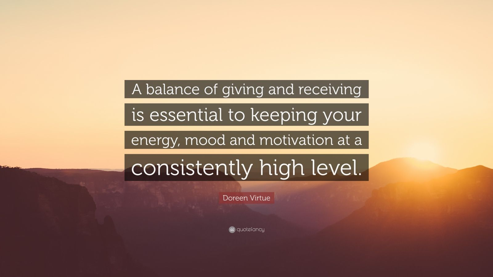 """Doreen Virtue Quote: """"A balance of giving and receiving is essential to keeping your energy, mood and motivation at a consistently high level."""""""
