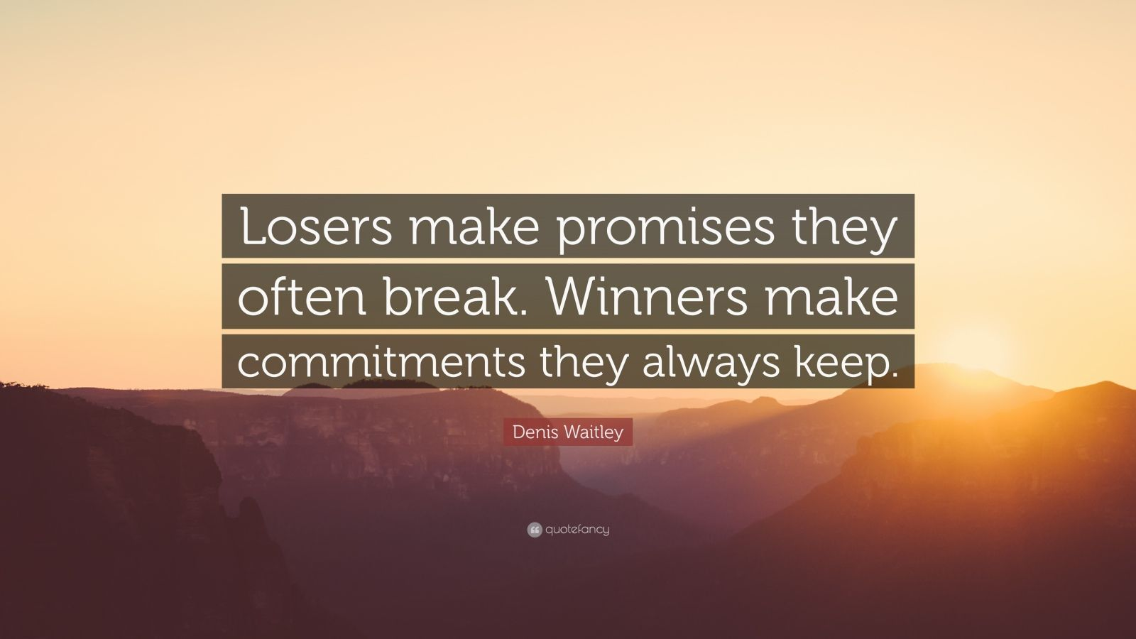 "Denis Waitley Quote: ""Losers make promises they often break. Winners make commitments they always keep."""