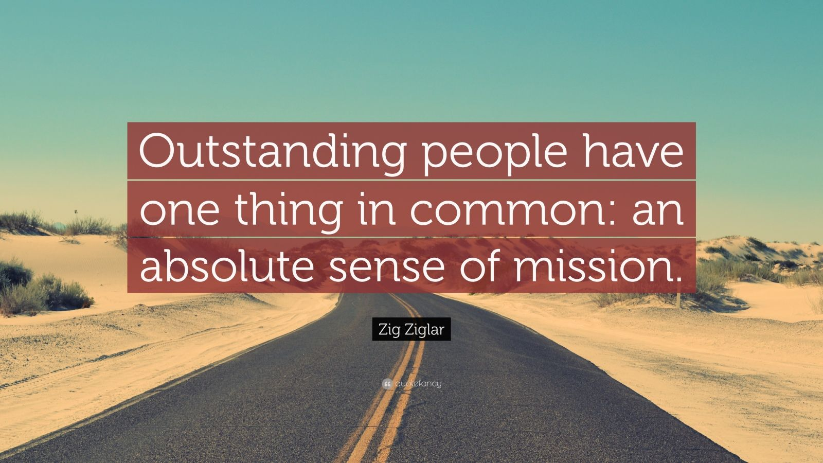 """Zig Ziglar Quote: """"Outstanding people have one thing in common: an absolute sense of mission."""""""