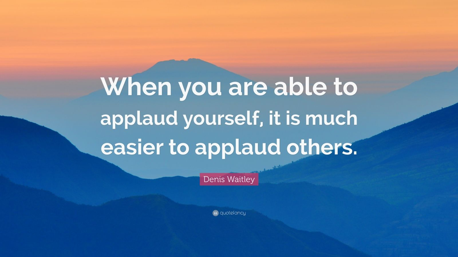 """Denis Waitley Quote: """"When you are able to applaud yourself, it is much easier to applaud others."""""""