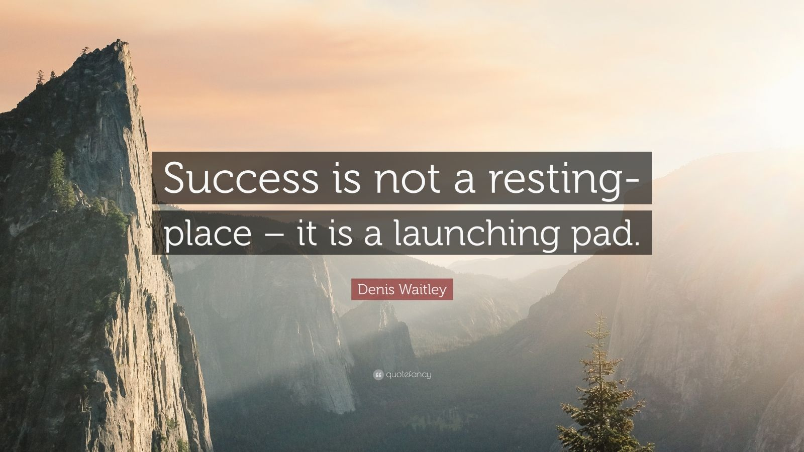 "Denis Waitley Quote: ""Success is not a resting-place – it is a launching pad."""