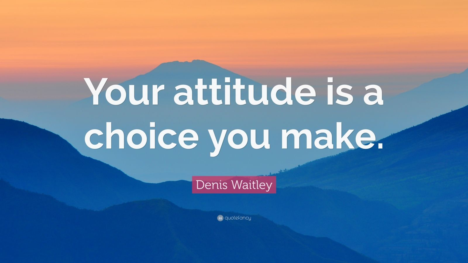 "Denis Waitley Quote: ""Your attitude is a choice you make."""