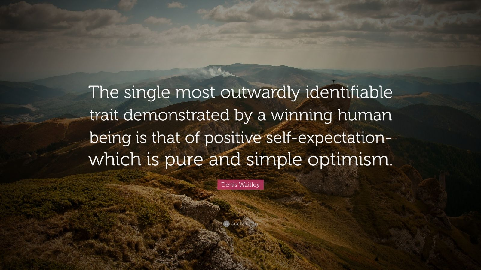"""Denis Waitley Quote: """"The single most outwardly identifiable trait demonstrated by a winning human being is that of positive self-expectation- which is pure and simple optimism."""""""
