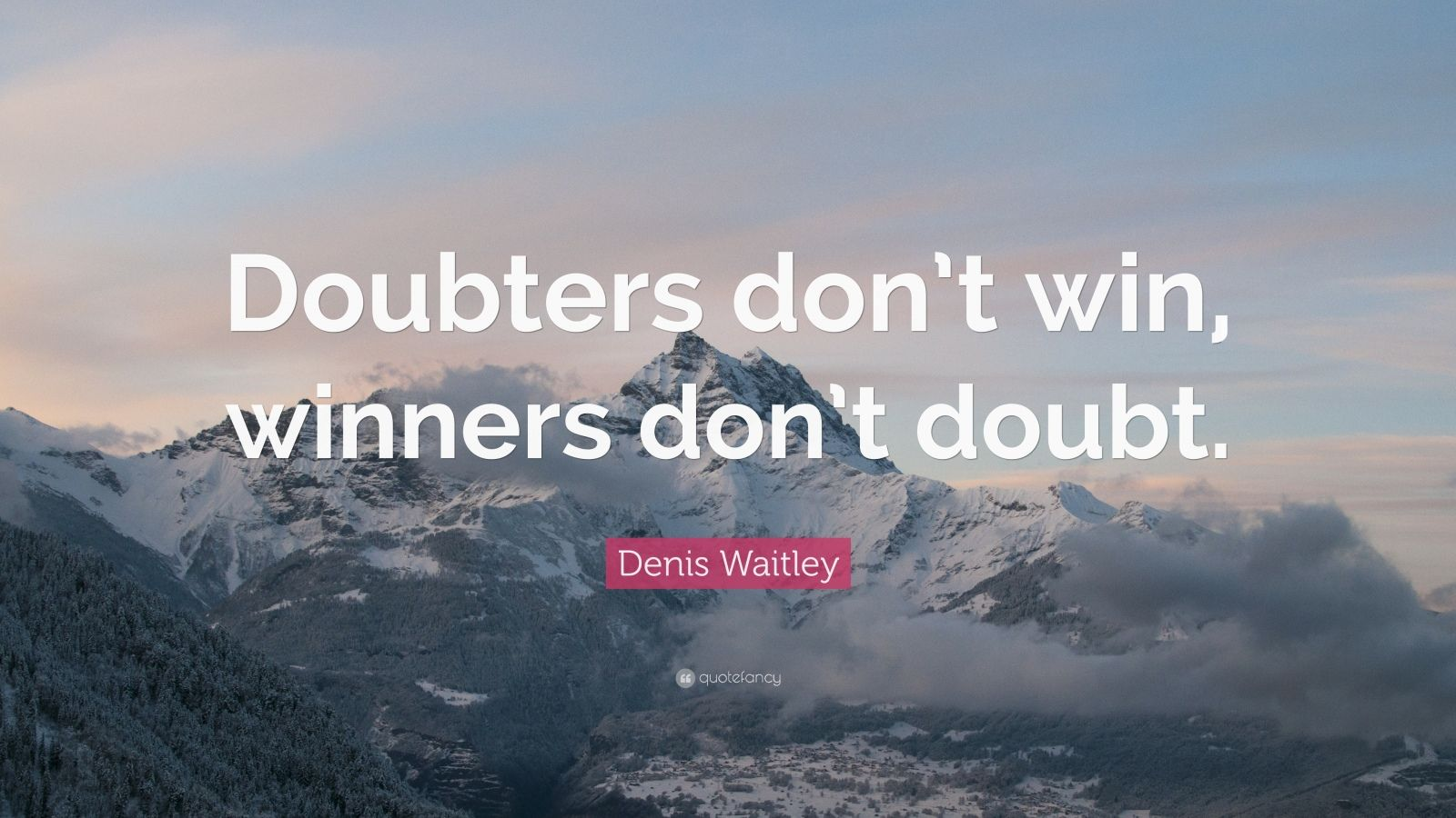 """Denis Waitley Quote: """"Doubters don't win, winners don't doubt."""""""