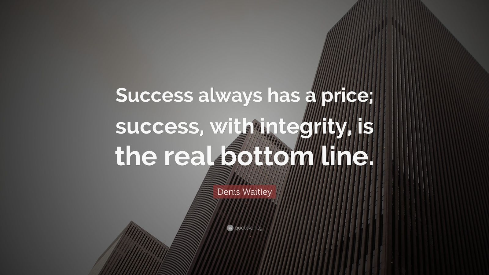 "Denis Waitley Quote: ""Success always has a price; success, with integrity, is the real bottom line."""