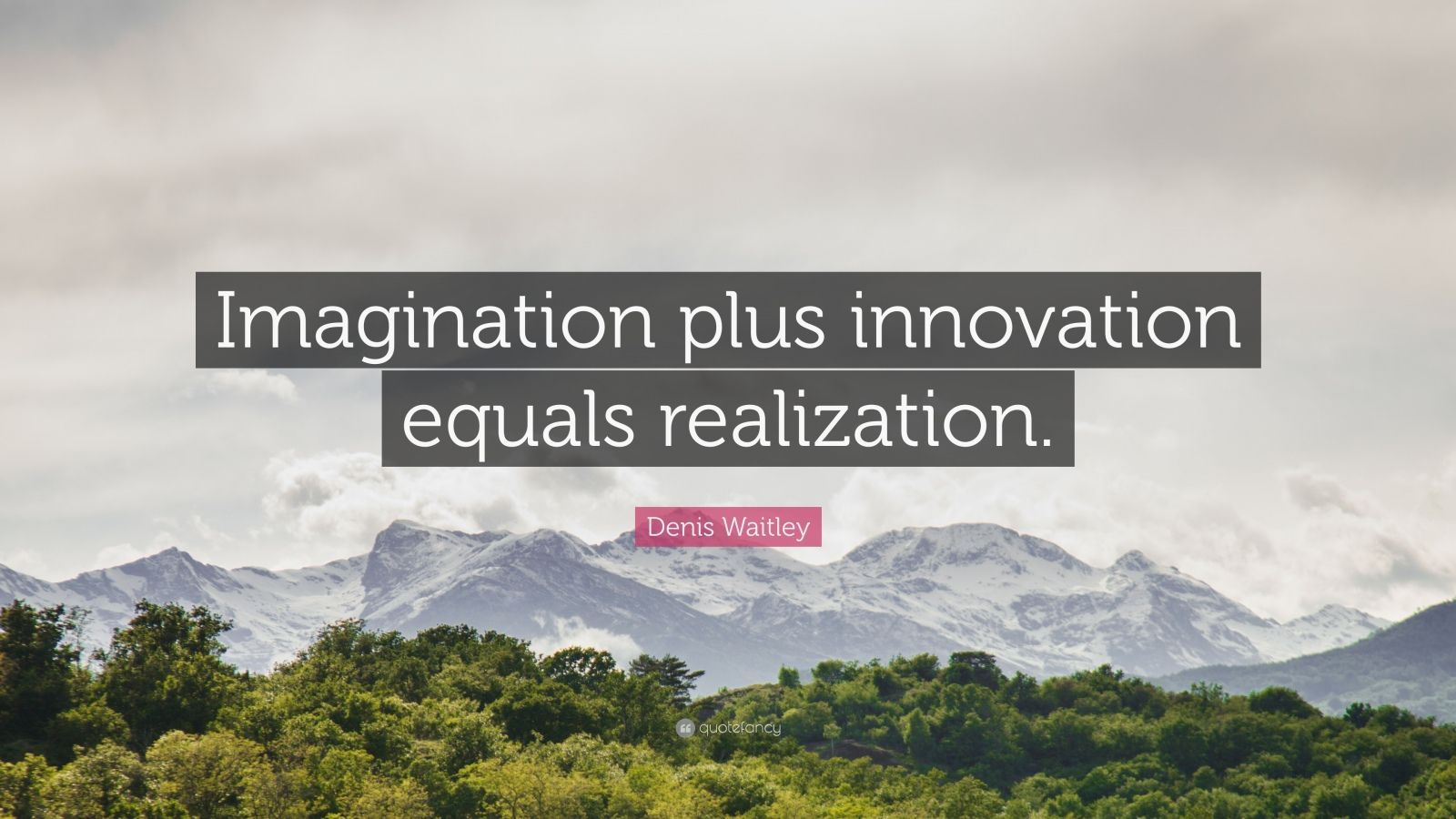 """Denis Waitley Quote: """"Imagination plus innovation equals realization."""""""
