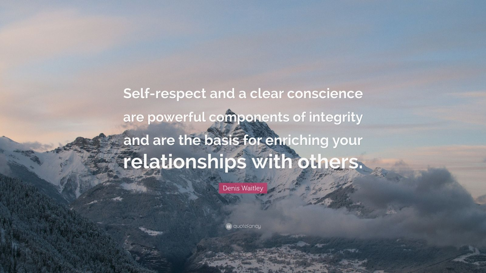 "Denis Waitley Quote: ""Self-respect and a clear conscience are powerful components of integrity and are the basis for enriching your relationships with others."""