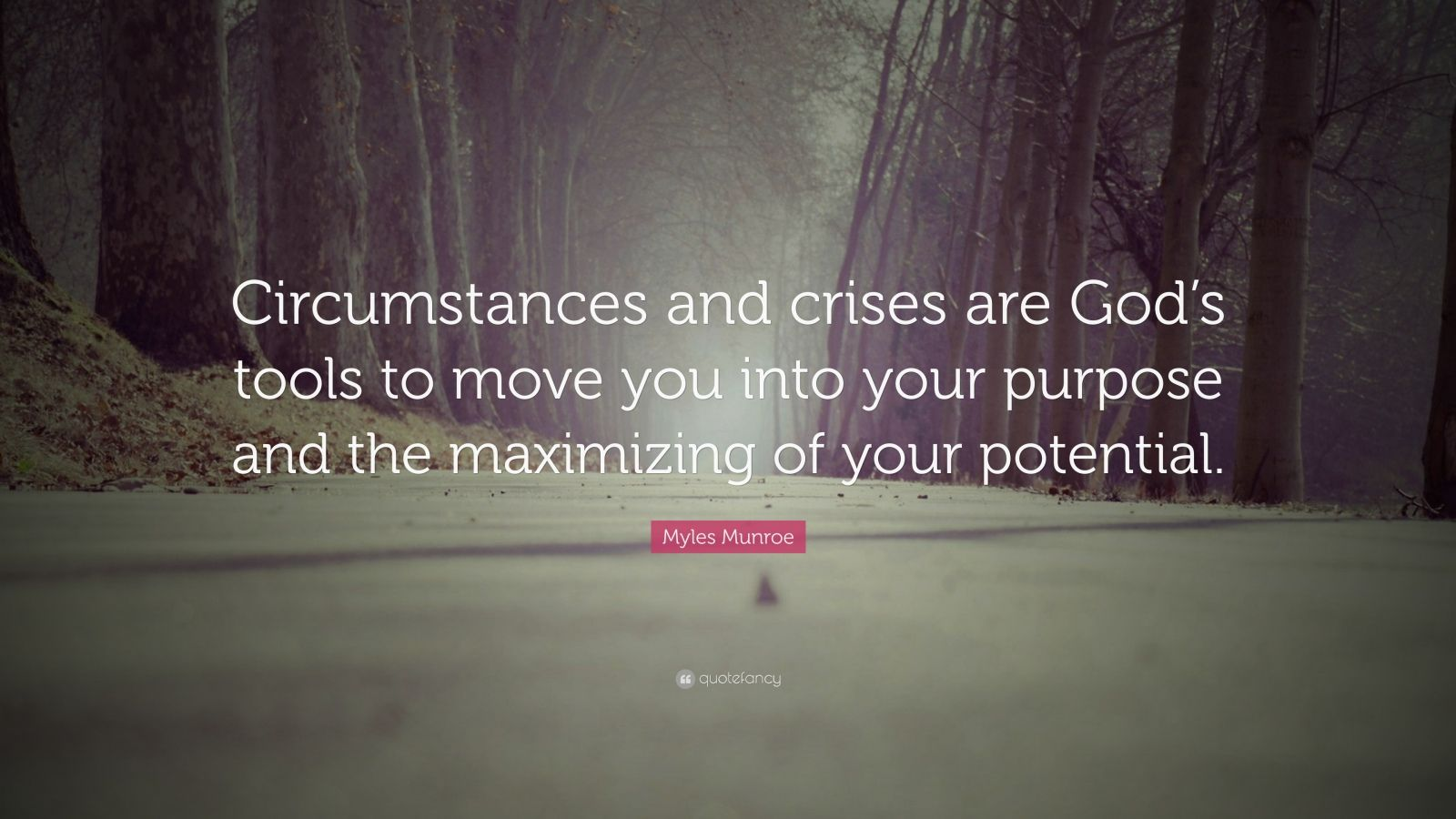 """Myles Munroe Quote: """"Circumstances And Crises Are God's"""