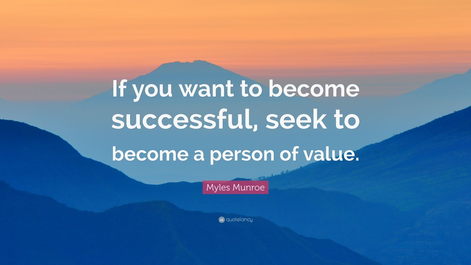 "Myles Munroe Quote: ""If you want to become successful, seek to become a person of value."""