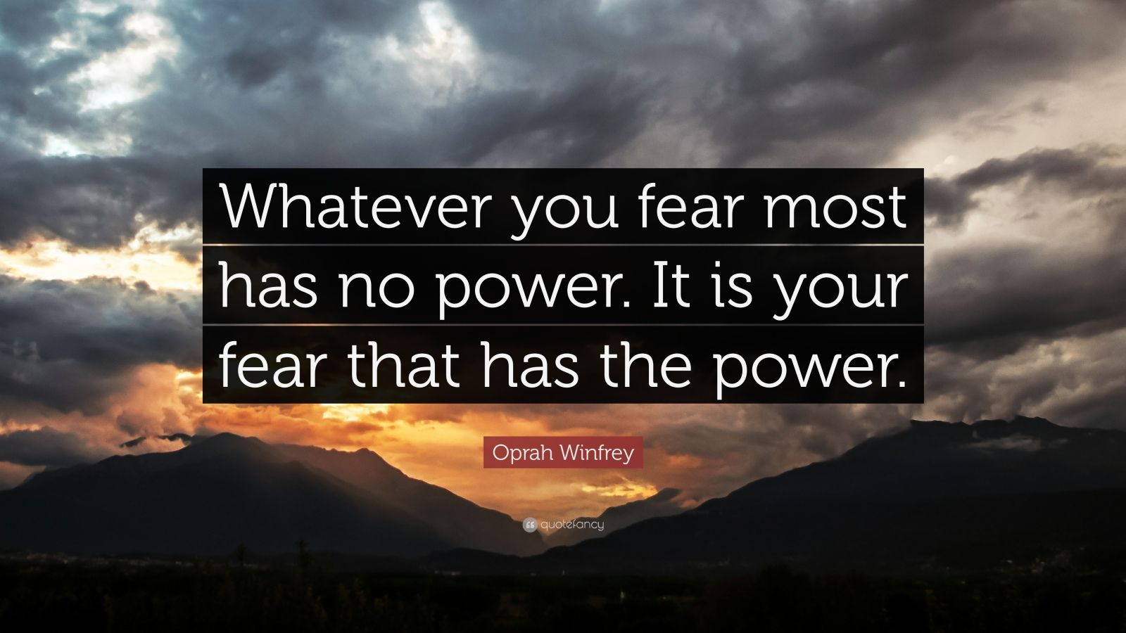 """Oprah Winfrey Quote: """"Whatever you fear most has no power. It is your fear that has the power."""""""