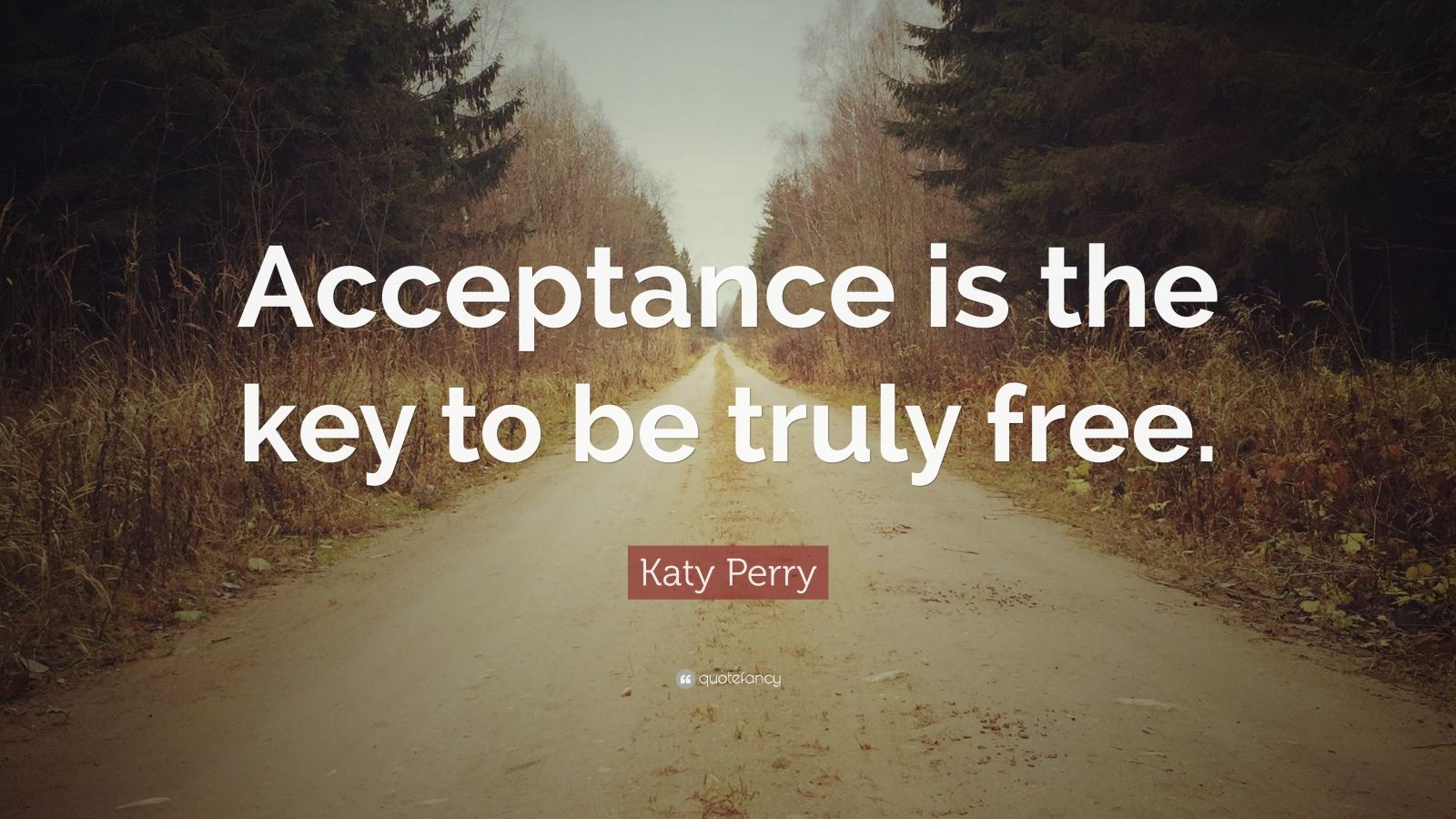 "Katy Perry Quote: ""Acceptance is the key to be truly free."""