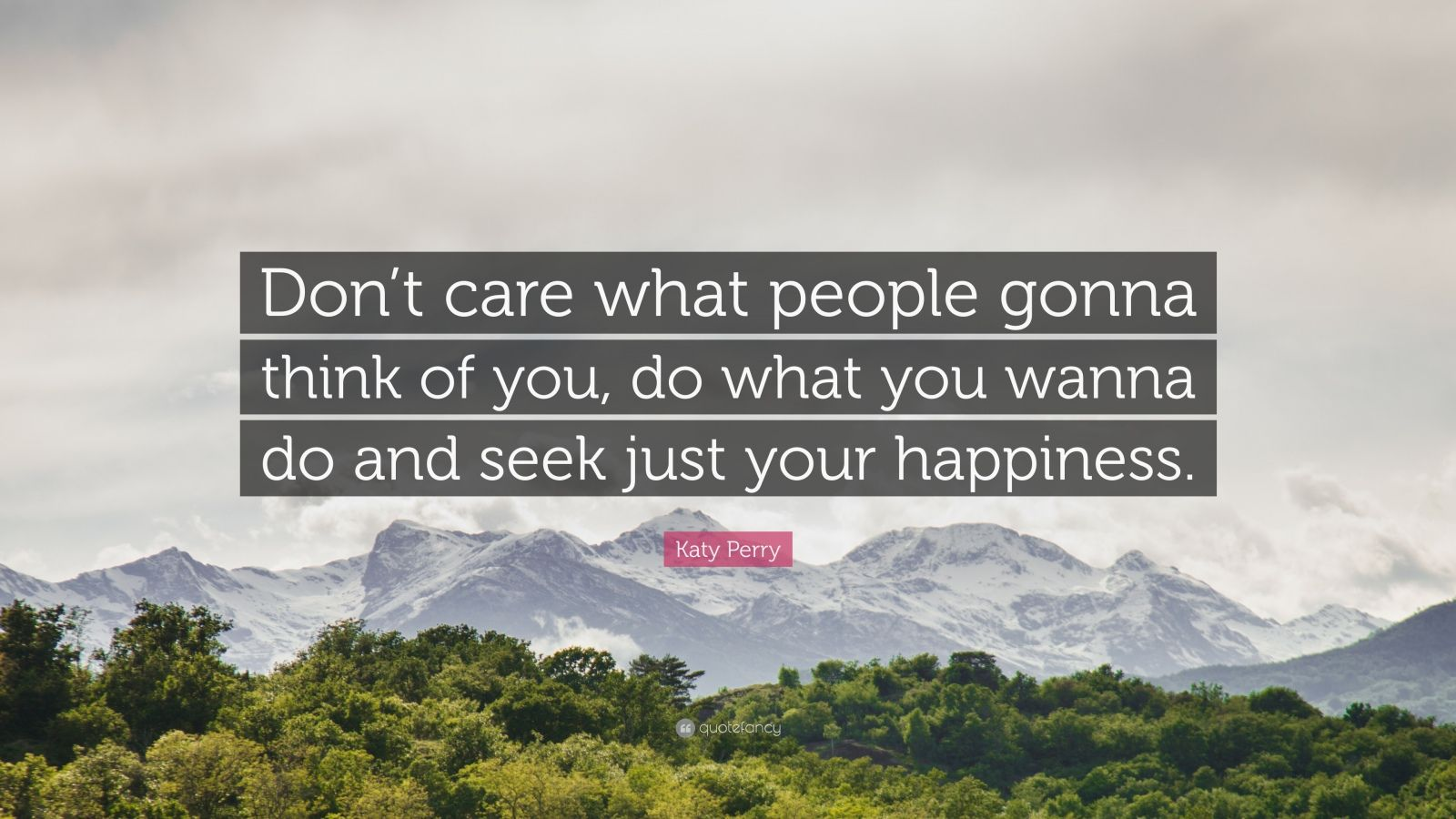 "Katy Perry Quote: ""Don't care what people gonna think of you, do what you wanna do and seek just your happiness."""