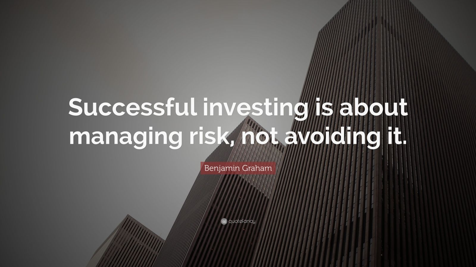 "Benjamin Graham Quote: ""Successful investing is about managing risk, not avoiding it."""