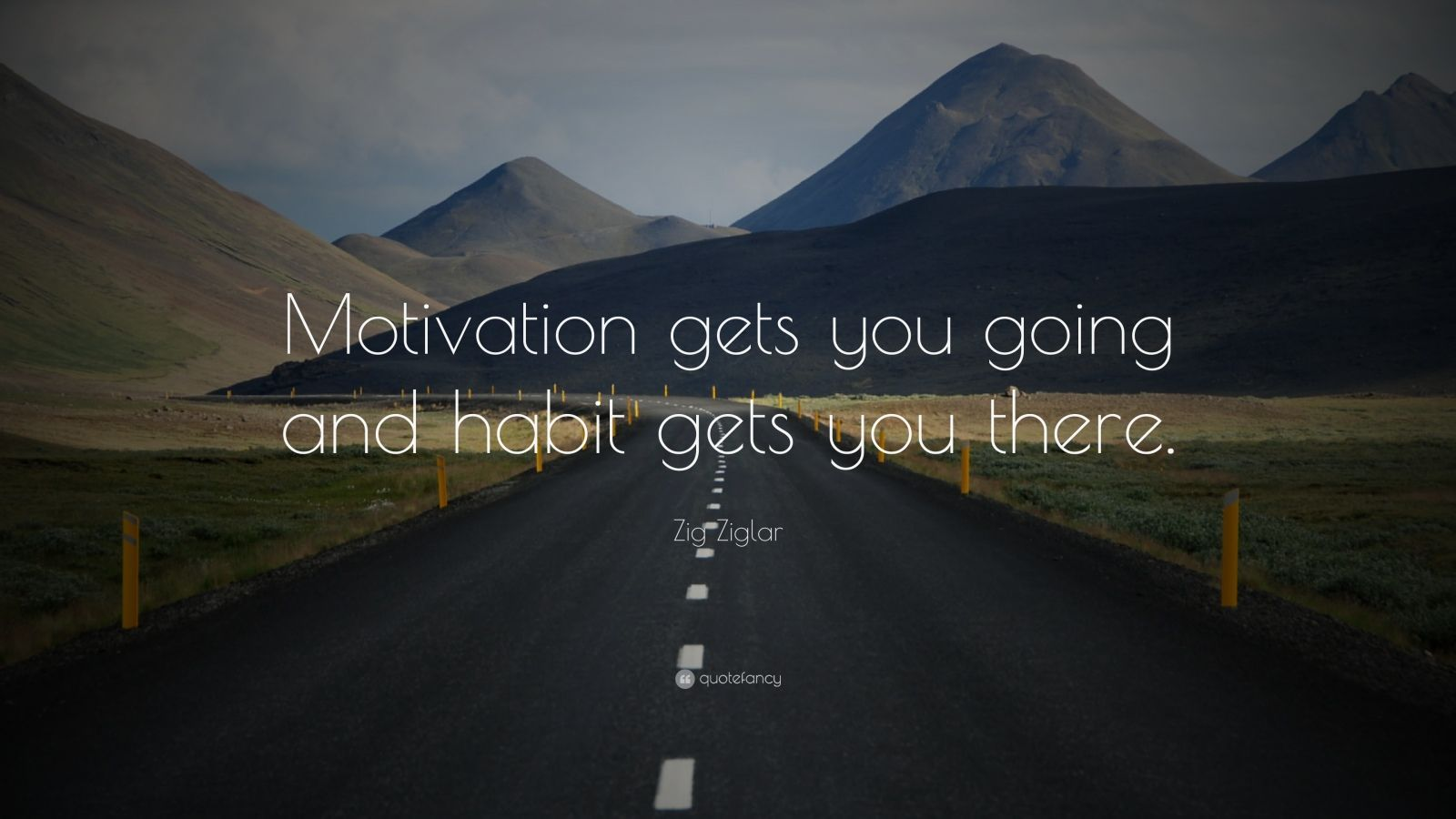 """Zig Ziglar Quote: """"Motivation gets you going and habit gets you there."""""""