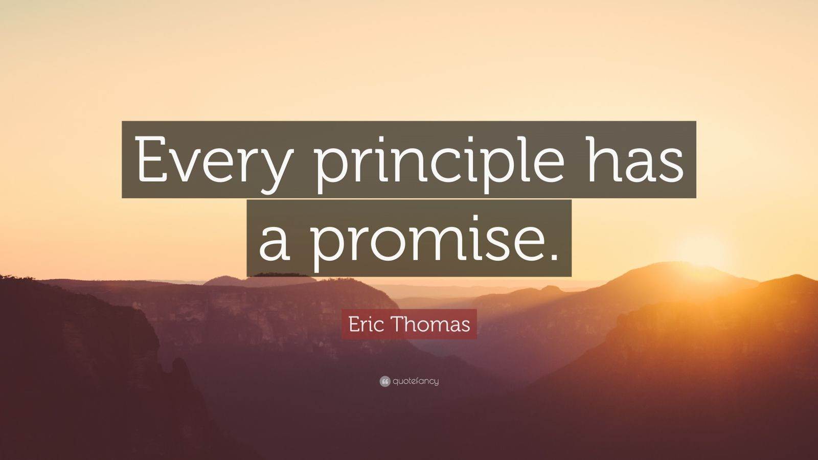 "Eric Thomas Quote: ""Every principle has a promise."""