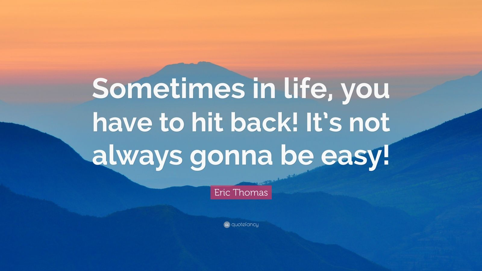"Eric Thomas Quote: ""Sometimes in life, you have to hit back! It's not always gonna be easy!"""