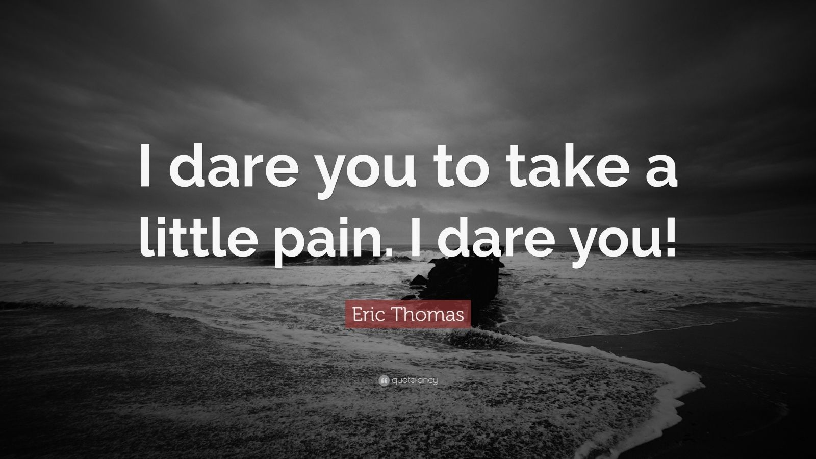 "Eric Thomas Quote: ""I dare you to take a little pain. I dare you!"""