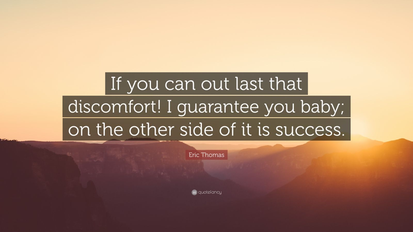 """Eric Thomas Quote: """"If you can out last that discomfort! I guarantee you baby; on the other side of it is success."""""""