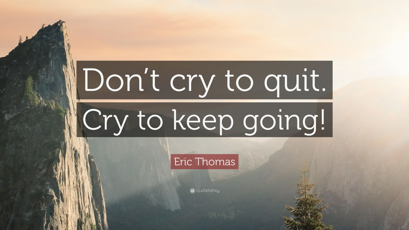"""Eric Thomas Quote: """"Don't cry to quit. Cry to keep going!"""""""
