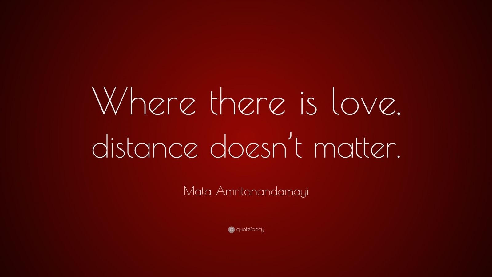 Love Wallpapers With Matter : Mata Amritanandamayi Quote: ?Where there is love, distance doesn t matter.? (9 wallpapers ...