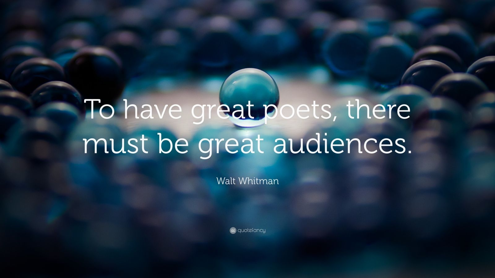 "Walt Whitman Quote: ""To have great poets,  there must be great audiences."""