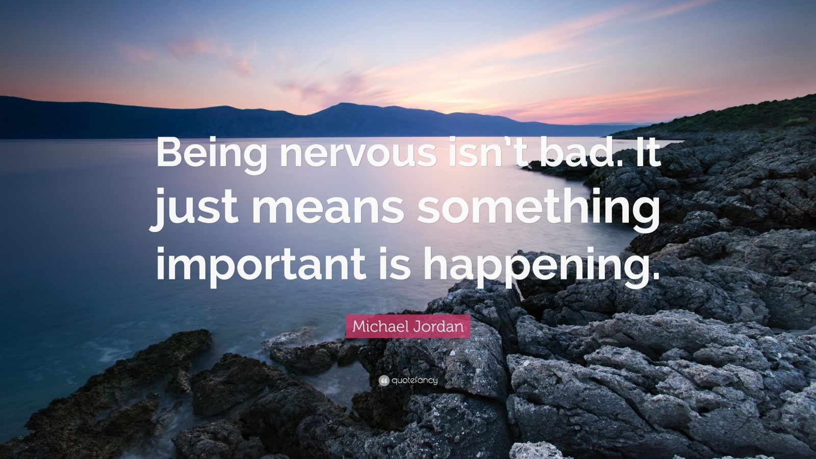 """Michael Jordan Quote: """"Being nervous isn't bad. It just means something important is happening."""""""