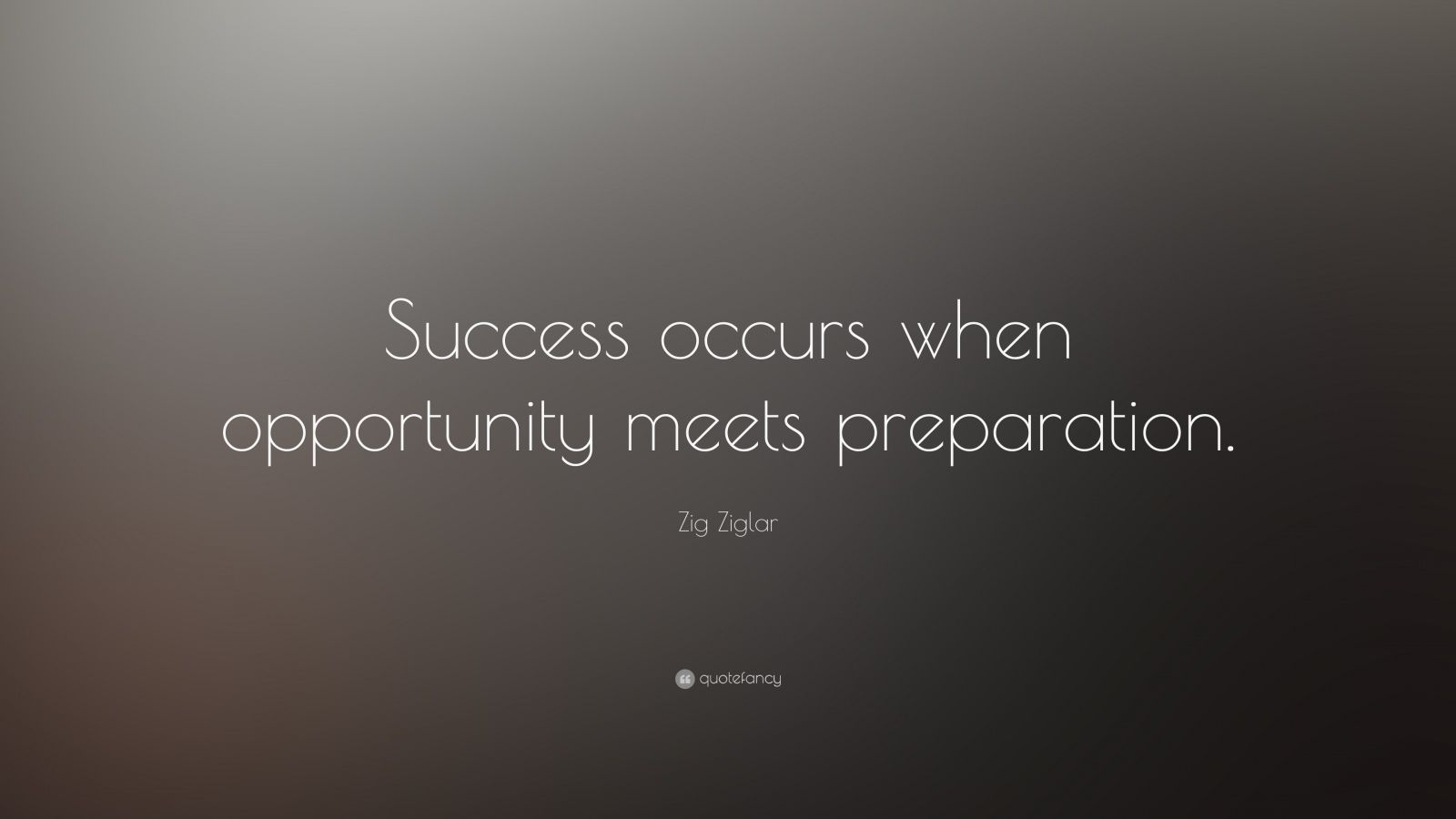"Zig Ziglar Quote: ""Success occurs when opportunity meets preparation."""