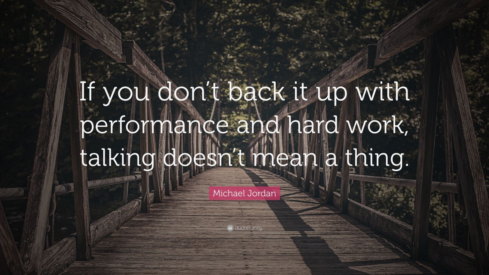 """Michael Jordan Quote: """"If you don't back it up with performance and hard work, talking doesn't mean a thing."""""""