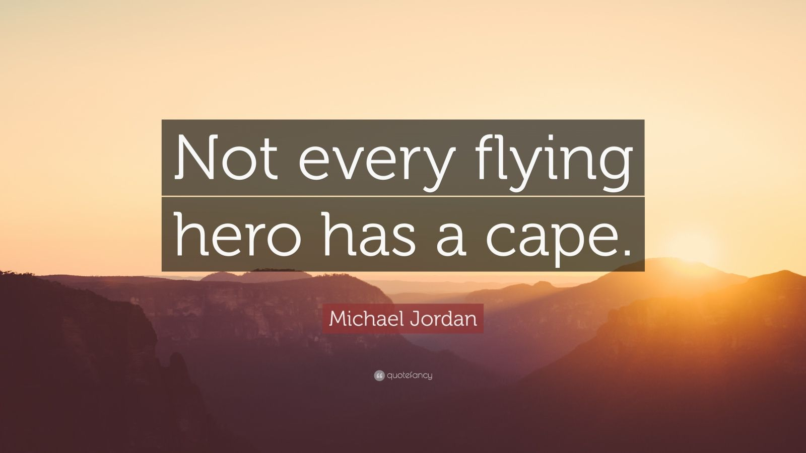 "Michael Jordan Quote: ""Not every flying hero has a cape."""